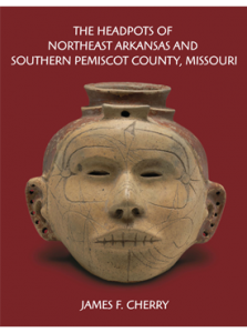 The Headpots of Northeast Arkansas and Southern Pemiscot County, Missouri by James F. Cherry