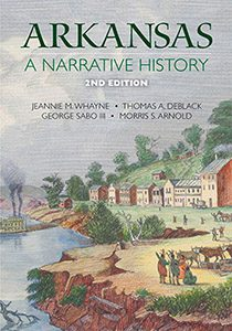 Arkansas: A Narrative History. Jeannie M. Whayne, Thomas A. DeBlack, George Sabo III, Morris S. Arnold Geographer, Joseph Swain. Foreword by Ben Johnson.