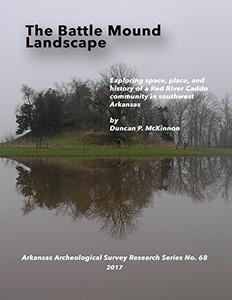 Research Series 68 The Battle Mound Landscape by Duncan P. McKinnon