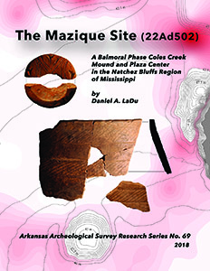 Research Series 69 The Mazique Site (22Ad502): A Balmoral Phase Coles Creek Mound and Plaza Center in the Natchez Bluffs Region of Mississippi by Daniel A. LaDu