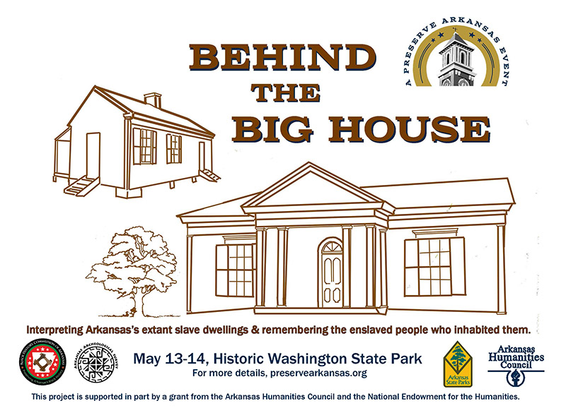 Behind the Big House: Interpreting Arkansas's extant slave dwellings & remembering the enslaved people who inhabited them. May 13-14, 2016 at Historic Washington State Park, Arkansas